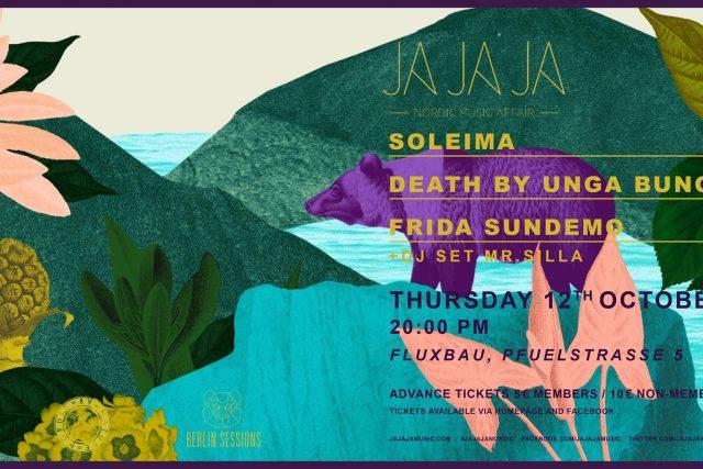 Ja Ja Ja Berlin w/ Soleima, Death By Unga Bunga & Frida Sundermo