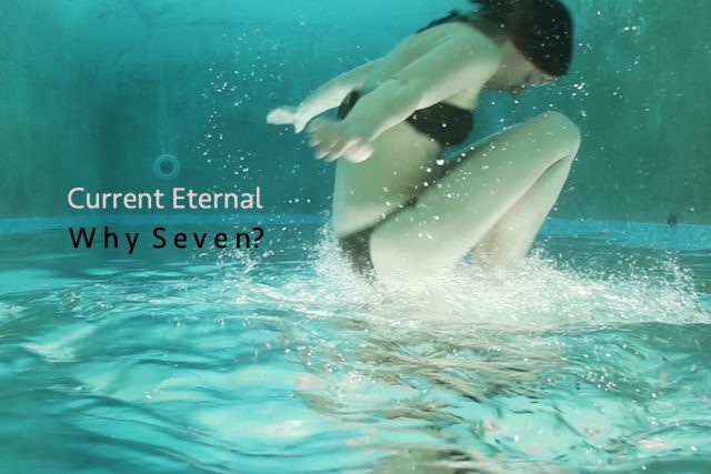 Current Eternal – Why seven?